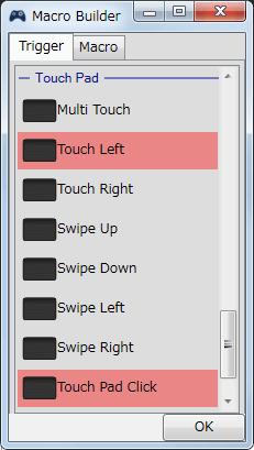 InputMapper 1.6.9 マクロ設定 Macro Builder 画面でマクロを起動するために入力したボタンをコントローラー側に反応させない方法、Trigger タブでマクロを起動させるために使うボタンを Touch Left + Touch Pad Click に設定、このときハイライトをレッドにしておく