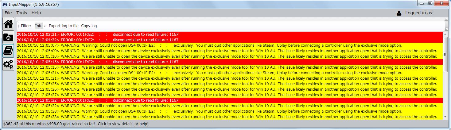 デュアルショック 4 コントローラーがうまく認識できなかったときに表示された Log のエラーメッセージ その1、WARNING: Warning: Could not open DS4 (MAC Address) exclusively. You must quit other applications like Steam, Uplay before connecting a controller using the exclusive mode option. WARNING: We are still unable to open the device exclusively even after running the exclusive mode tool for Win 10 AU. The issue likely resides in another application open that is trying to access the controller. 原因はブラウザで Kickstarter(https://www.kickstarter.com/) のページを開いていたため、Kickstarter のページを閉じた後コントローラーの接続・認識を確認、ただし、InputMapper にコントローラーを接続して認識した状態で Kickstarter のページを開くと PC が一時的にフリーズ状態になる、しばらく待てば動作したので、一時的なフリーズ状態だけだった模様、InputMapper を起動していてもコントローラーを接続しなければこの症状は発生しない